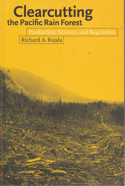 Clearcutting the Pacific Rain Forest : Production, Science, and Regulation