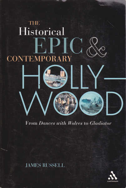 The Historical Epic and Contemporary Hollywood: From Dances with Wolves to Gladiator