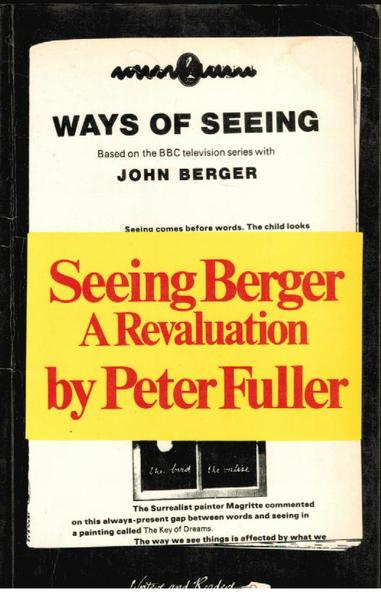 "Seeing Berger: A Revaluation of ""Ways of Seeing"""