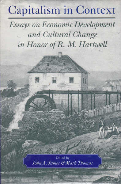 Capitalism in Context: Essays on Economic Development and Cultural Change in Honor of R.M. Hartwell
