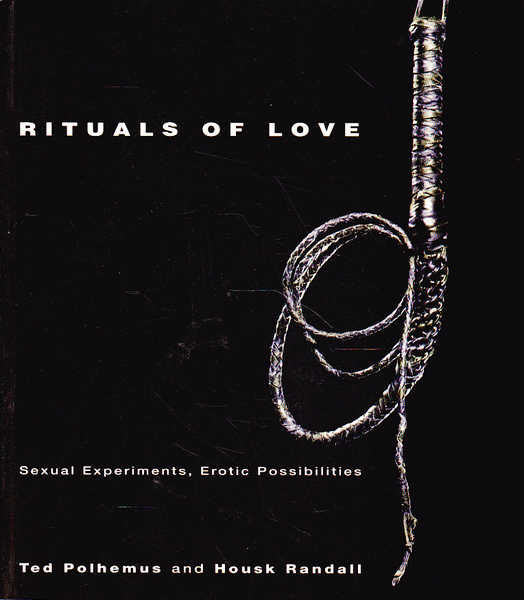 Rituals of Love: Sexual Experiments, Erotic Possibilities