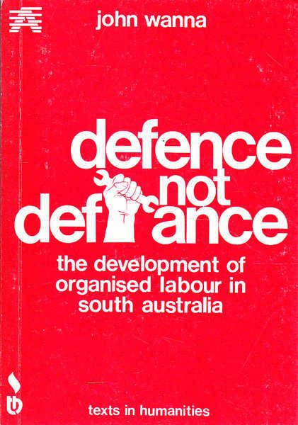 Defence Not Defiance: The Development of Organised Labour in South Australia