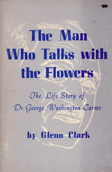The Man Who Talks with Flowers: The Life Story of George Washington Carver