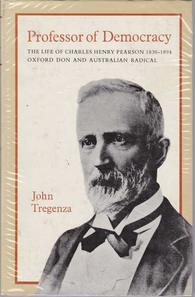 Professor of Democracy: The Life of Charles Henry Pearson, 1830-1894, Oxford Don and Australian Radical