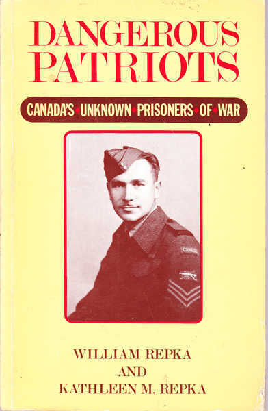 Dangerous Patriots: Canada's Unknown Prisoners of War