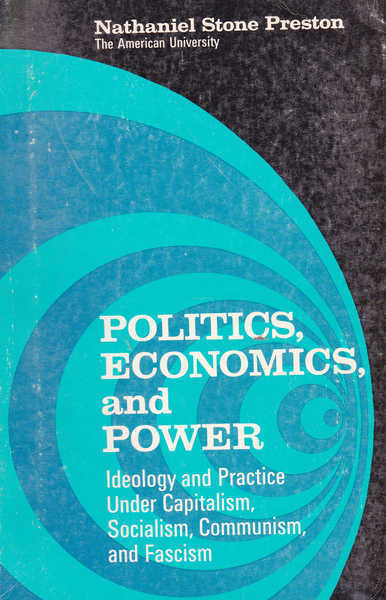 Politics, Economics, and Power: Ideology and Practice Under Capitalism, Socialism, Communism, and Fascism