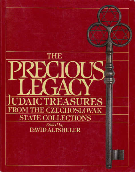The Precious Legacy: Judaic Treasures from the Czechoslovak State Collection
