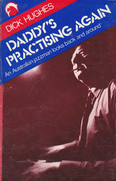Daddy's Practising Again: An Australian Jazzman Looks Back and Around