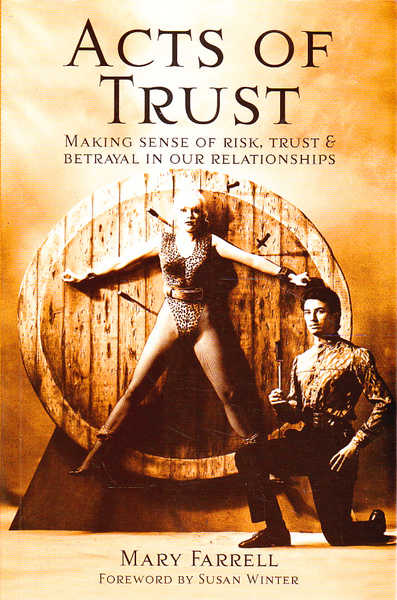 Acts of Trust: Making Sense of Risk, Trust and Betrayal in Our Relationships