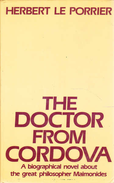 The Doctor from Cordova: A Bibliographical Novel about the Great Philosopher Maimonides