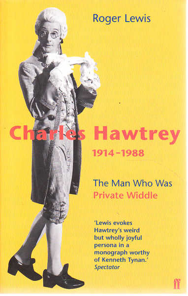 Charles Hawtrey, 1914-1988: The Man Who Was Private Widdle