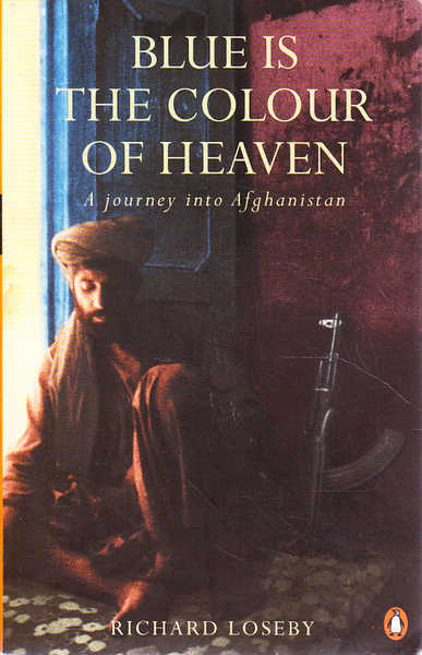Blue Is the Colour of Heaven: A Journey into Afghanistan