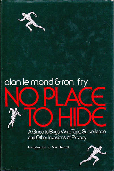 No Place to Hide: a Guide to Bugs, Wire Traps, Surveillance and Other Invasions of Privacy