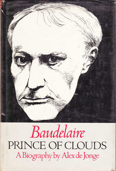 Baudelaire Prince of Clouds: A Biography
