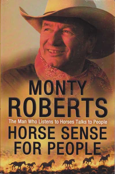 Horse Sense for People : The Man Who Listens to Horses Talks to People