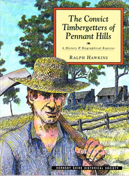 Convict Timbergetters of Pennant Hills: A History & Biographical Register