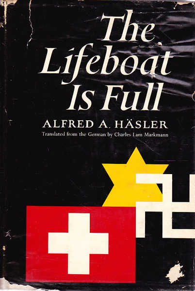 The Lifeboat is Full: Switzerland and the Refugees, 1933-1945