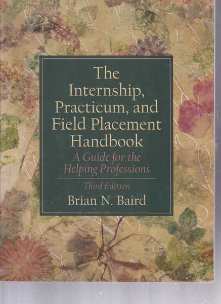The Internship, Practicum, and Field Placement Handbook: A Guide For The Helping Professions