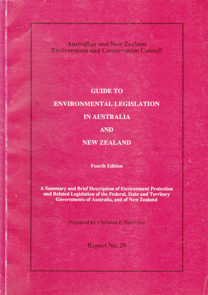 Guide to Environmental Legislation in Australia and New Zealand: A Summary and Brief Description of Environmental Protection and Related Legislation of the Federal, State and Territory Governments of Australia and of New Zealand