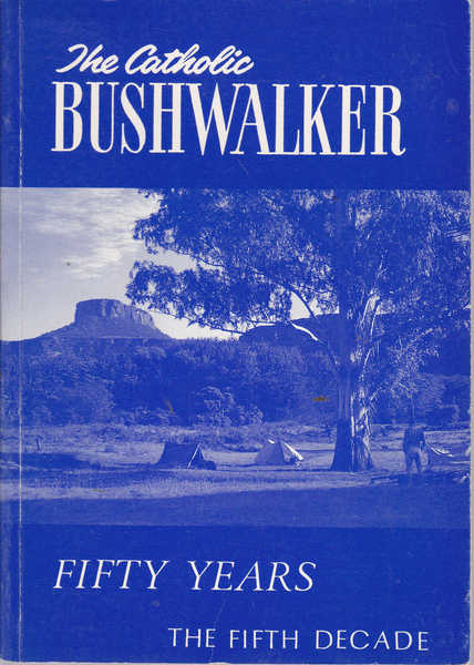 The Catholic Bushwalker: Fifty Years, a Decade on the Way