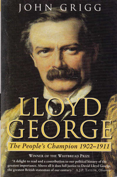 Lloyd George : The Peoples Champion 1902-1911