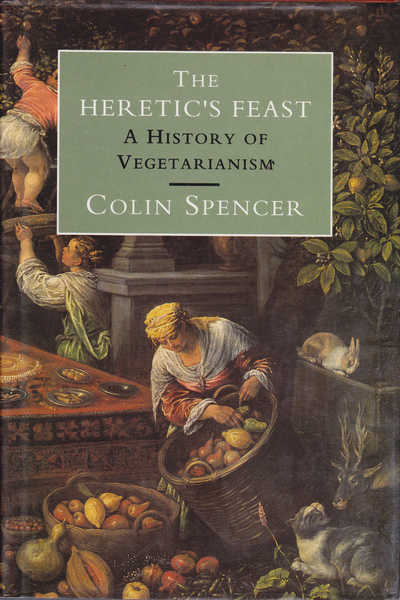 The Heretic's Feast: A History of Vegetarianism