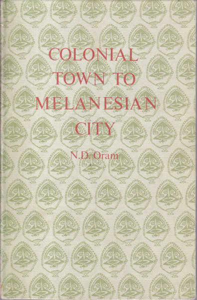 Colonial Town to Melanesian City: Port Moresby 1884-1974