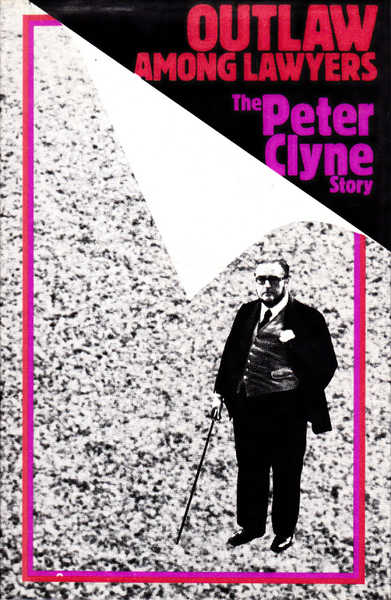 Outlaw Among Lawyers: The Peter Clyne Story