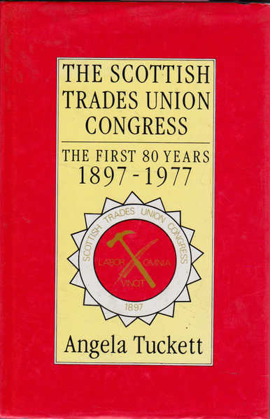 The Scottish Trade Union Congress: The First 80 Years 1897 - 1977