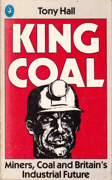 King Coal: Miners, Coal and Britain's Industrial Future
