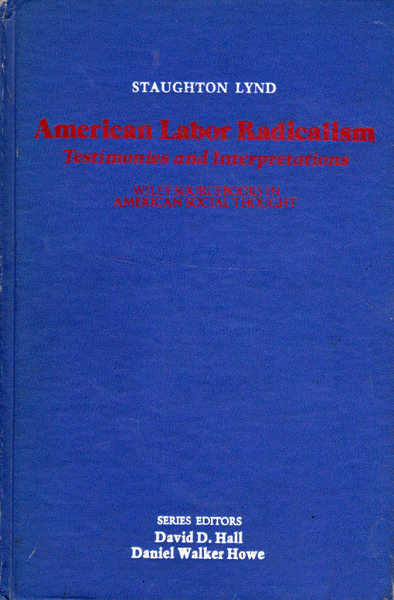 American Labor Radicalism: Testimonies and Interpretations