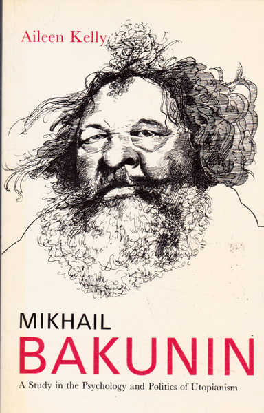 Mikhail Bakunin: A Study in the Psychology and Politics of Utopianism
