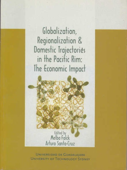 Globalization, Regionalization and Domestic Trajectories in the Pacific Rim: The Economic Impact