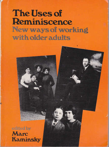 The Uses of Reminiscence: New Ways of Working with Older Adults