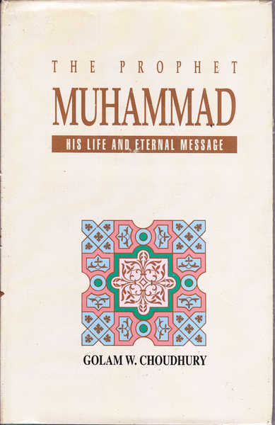 The Prophet Muhammad : His Life and Eternal Message