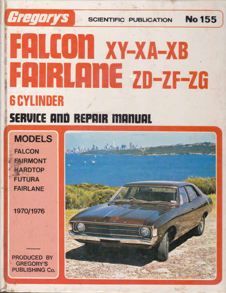 Gregory's Scientific Publications Service and Repair Manual No. 155. Falcon 6 XY, XA , XB; Fairlane 6 ZD, ZF,  ZG, 1970-76