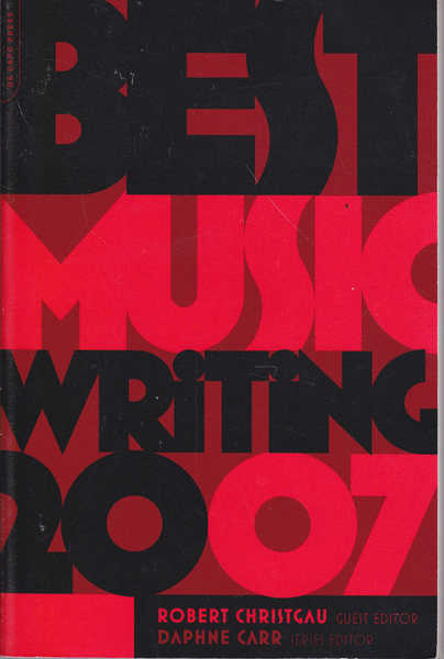 Best Music Writing 2007: The Year's Finest Writing on Rock, Hip-hop, Jazz, Pop, Country, & More