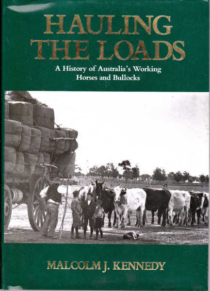 Hauling the Loads: A History of Australia's Working Horses and Bullocks