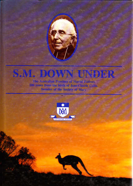 S.M. Down Under: The Australian Province of Marist Fathers 200 Years from the Birth of Jean-Claude Colin, Founder of the Society of Mary